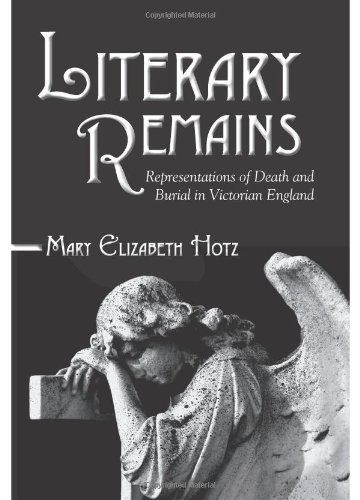 9780791476598: Literary Remains: Representations of Death and Burial in Victorian England (Studies in the Long Nineteenth Century)