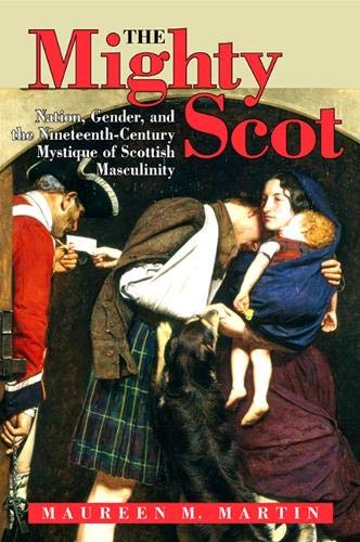 9780791476635: The Mighty Scot: Nation, Gender, and the Nineteenth-Century Mystique of Scottish Masculinity (SUNY series, Studies in the Long Nineteenth Century)