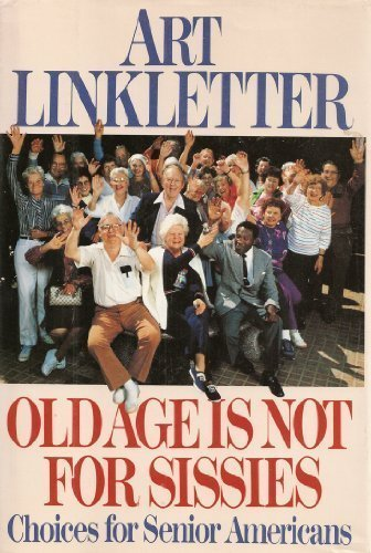 Old Age Is Not for Sissies: Art Linkletter