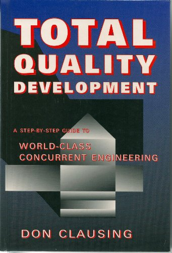 9780791800355: Total Quality Development: A Step-By-Step Guide to World-Class Concurrent Engineering (ASME Press series on international advances in design productivity)