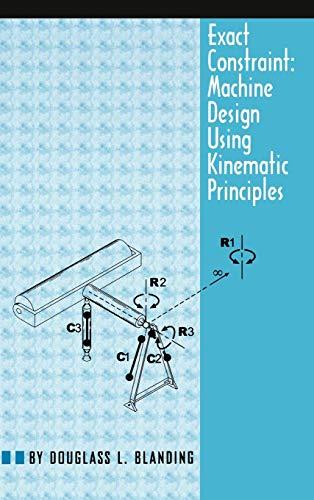 Exact Constraint: Machine Design Using Kinematic Processing: Douglass L. Blanding