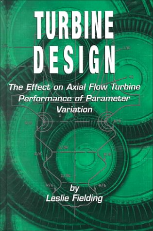 9780791800867: Turbine Design: The Effect on Axial Flow Turbine Performance of Parameter Variation