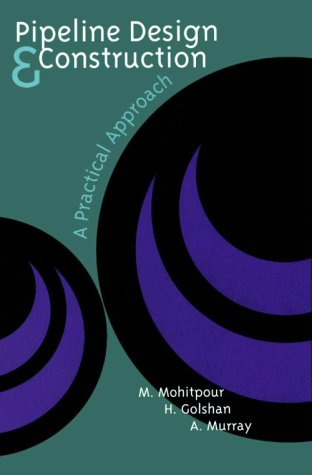 Pipeline Design & Construction: A Practical Approach: Mohitpour, M.; Golshan,