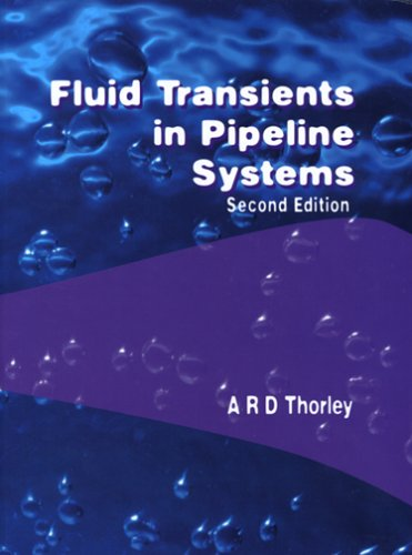 Fluid Transients in Pipeline Systems, Second Edition: A.R.D. Thorley