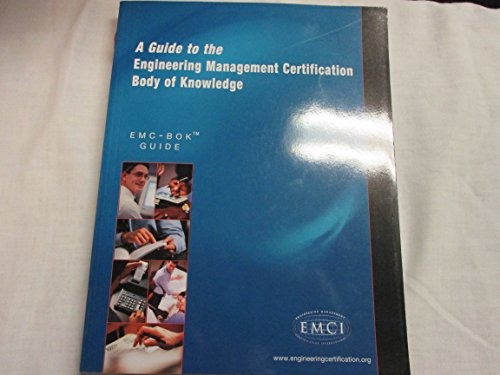 A Guide to the Engineering Management Certification--Body of Knowledge: EMC-BOK Guide: American ...