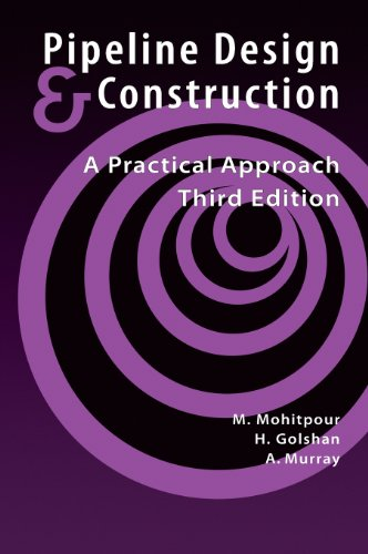 Pipeline Design & Construction: A Practical Approach,: M. Mohitpour; H.