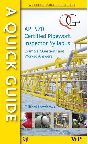 A Quick Guide to API 570 Certified Pipework Inspector Syllabus: Example Questions and Worked Answers (0791802892) by Clifford Matthews
