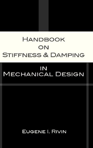 Handbook on Stiffness & Damping in Mechanical Design: Eugene I. Rivin