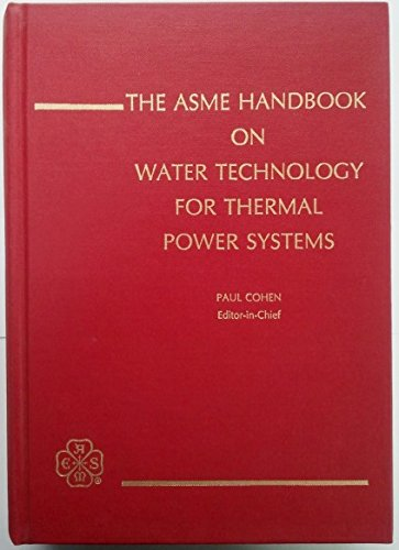 The ASME Handbook on Water Technology for Thermal Power Systems