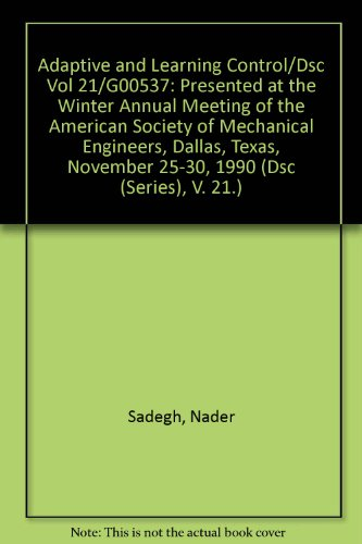 9780791805510: Adaptive and Learning Control/Dsc Vol 21/G00537: Presented at the Winter Annual Meeting of the American Society of Mechanical Engineers, Dallas, Texas, November 25-30, 1990 (Dsc (Series), V. 21.)