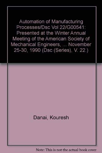 Automation of Manufacturing Processes/Dsc Vol 22/G00541: Presented at the Winter Annual ...