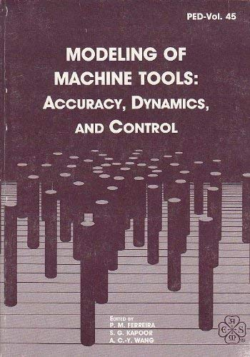 Modeling of Machine Tools: Accuracy, Dynamics, and: P. M. Ferreira,