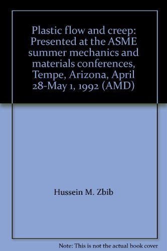 9780791809051: Plastic flow and creep: Presented at the ASME summer mechanics and materials conferences, Tempe, Arizona, April 28-May 1, 1992 (AMD)
