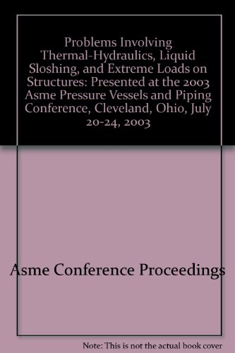 Problems Involving Thermal Hydraulics Liquid Sloshing and: Asme Conference Proceedings