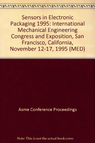 Sensors in Electronic Packaging 1995: International Mechanical Engineering Congress and Exposition,...