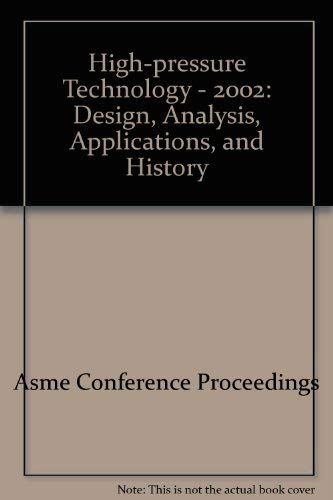 High-pressure Technology - 2002: Design, Analysis, Applications,: Asme Conference Proceedings