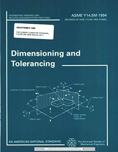 dimensioning and tolerancing: asme y14 5m-1994 (engineering drawing:  american society
