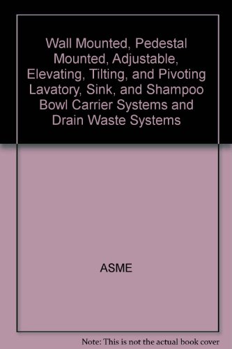 9780791830277: Wall Mounted, Pedestal Mounted, Adjustable, Elevating, Tilting, and Pivoting Lavatory, Sink, and Shampoo Bowl Carrier Systems and Drain Waste Systems