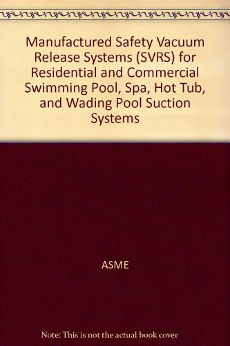 9780791833001: Manufactured Safety Vacuum Release Systems (SVRS) for Residential and Commercial Swimming Pool, Spa, Hot Tub, and Wading Pool Suction Systems