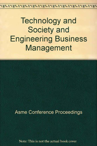 Technology and Society and Engineering Business Management: Asme Conference Proceedings