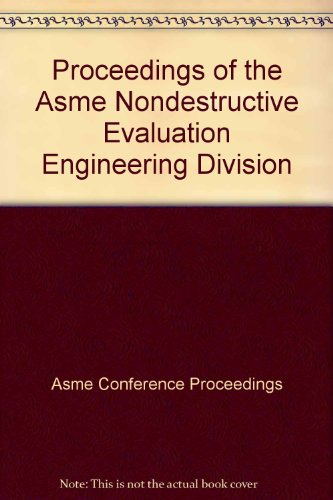 Proceedings of the Asme Nondestructive Evaluation Engineering: Asme Conference Proceedings