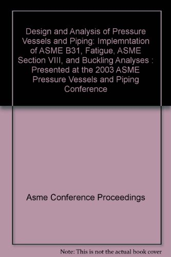 Design and Analysis of Pressure Vessels and: Asme Conference Proceedings