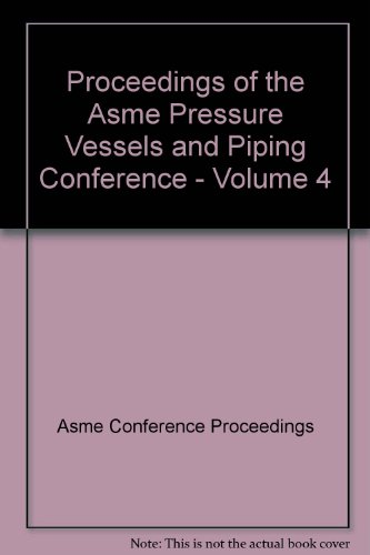 Proceedings of the Asme Pressure Vessels and Piping Conference - Volume 4 (Paperback): Asme ...