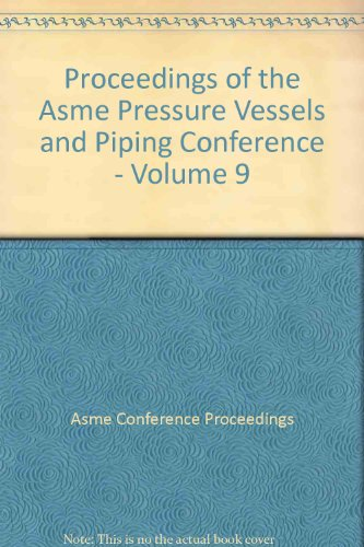 Proceedings of the Asme Pressure Vessels and: Asme Conference Proceedings