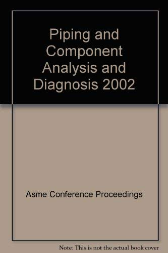 Piping and Component Analysis and Diagnosis 2002: Asme Conference Proceedings