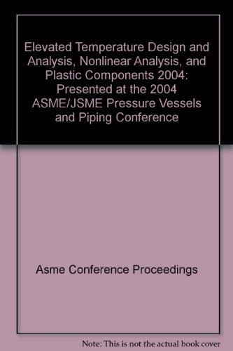 9780791846674: Elevated Temperature Design and Analysis, Nonlinear Analysis, and Plastic Components 2004: Presented at the 2004 ASME/JSME Pressure Vessels and Piping Conference