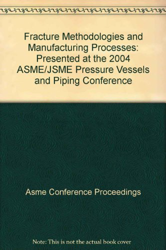 Fracture Methodologies and Manufacturing Processes: Presented at the 2004 ASME/JSME Pressure ...