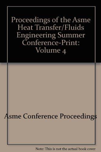 Proceedings of the Asme Heat Transfer/Fluids Engineering Summer Conference-Print: Volume 4 (...