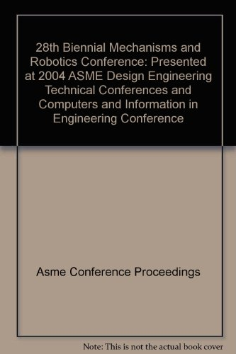 28th Biennial Mechanisms and Robotics Conference: Presented at 2004 ASME Design Engineering ...