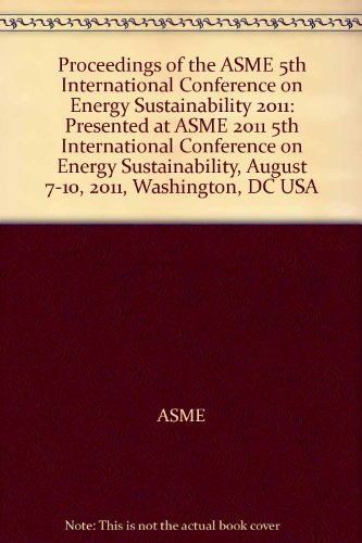 Proceedings of the ASME 5th International Conference on Energy Sustainability 2011: Presented at ...