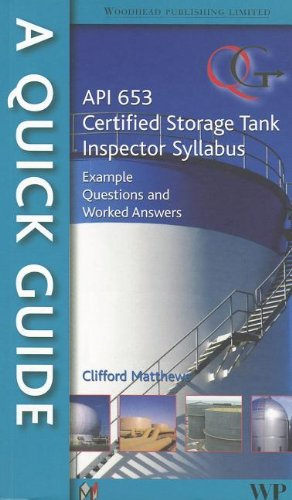 A Quick Guide to API 653 Certified Storage Tank Inspector Syllabus: Example Questions and Worked Answers (0791859800) by Clifford Matthews