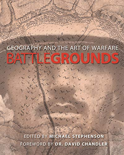 Battlegrounds: Geography and the History of Warfare: Stephenson, Michael