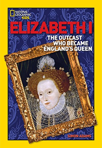 World History Biographies: Elizabeth I: The Outcast Who Became England's Queen (National ...