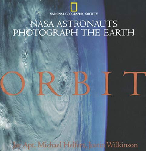 Orbit: NASA Astronauts Photograph the Earth (National: Jay Apt