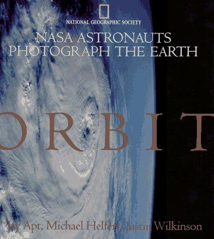 Orbit: Nasa Astronauts Photograph the Earth: Jay & HELFERT
