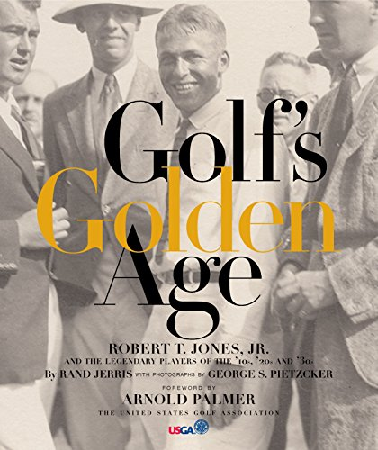 Golf's Golden Age Bobby Jones and the Legendary Players of the 10, 20's and 30's: ...