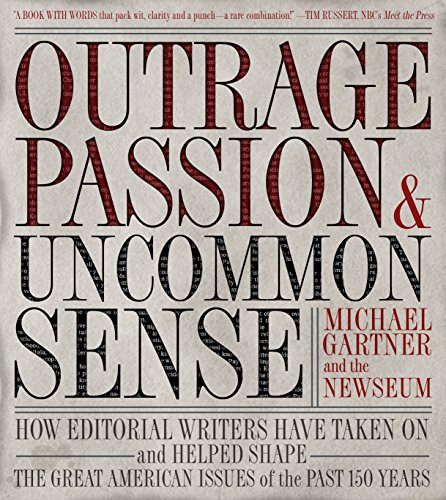 Outrage, Passion, and Uncommon Sense: How Editorial Writers Have Taken On the Great American Issues...