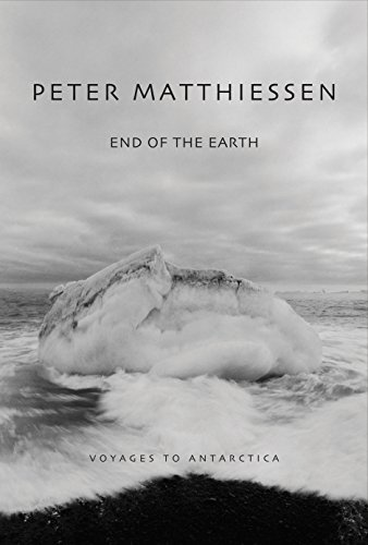 End of the Earth: Voyages to Antarctica: Matthiessen, Peter;Byers, Stephen