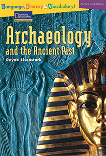 Archaeology and the Ancient Past (National Geographic Reach): National Geographic Learning