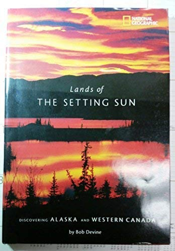 9780792255512: Lands of the Setting Sun: Discovering Alaska and Western Canada