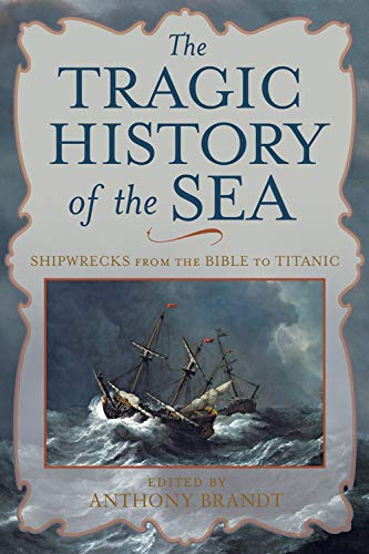 9780792259084: The Tragic History of the Sea: Shipwrecks from the Bible to Titanic