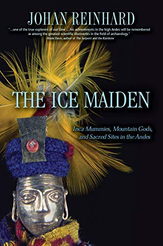 9780792259121: The Ice Maiden: Inca Mummies, Mountain Gods, and Sacred Sites in the Andes