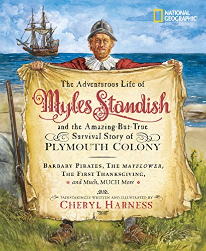 9780792259183: The Adventurous Life of Myles Standish and the Amazing-but-True Survival Story of Plymouth Colony: Barbary Pirates, the Mayflower, the First ... Much, Much More (Cheryl Harness Histories)