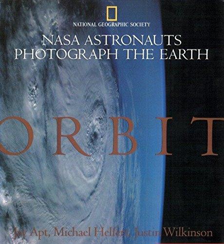 Orbit: NASA Astronauts Photograph the Earth: Jay Apt