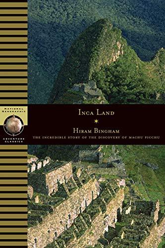 Inca Land: Explorations in the Highlands of: Hiram Bingham