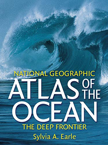 'National Geographic' Atlas of the Ocean: The Deep Frontier